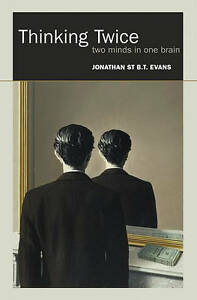 Thinking Twice: Two Minds in One Brain by Jonathan St. B. T. Evans (Hardback,...