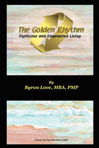 NEW The Golden Rhythm: Righteous and Empowered Living by Byron A. Love
