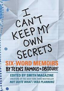 I-Can-039-t-Keep-My-Own-Secrets-Six-Word-Memoirs-by-Teens-Famous-amp-Obscure-by