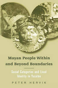 Mayan People Within and Beyond Boundaries: Social Categories and Lived Identity