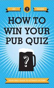 How-to-Win-Your-Pub-Quiz-Your-Only-Guide-to-Ultimate-Victory-Les-Palmer
