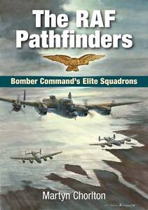 The RAF Pathfinders: Bomber Command's Elite Squadrons by Martyn Chorlton...