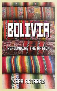 Bolivia: Refounding the Nation, New, Artaraz, Kepa Book