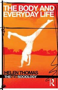 The Body and Everyday Life by Helen Thomas (Paperback, 2013)