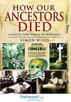 How Our Ancestors Died: A Guide for Family Historians by Simon Wills...