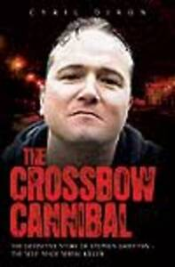 The-Crossbow-Cannibal-The-Definitive-Story-of-Stephen-Griffiths-the