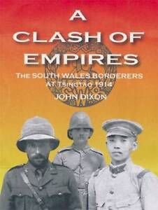 A-Clash-of-Empires-The-South-Wales-Borderers-at-Tsingtao-1914-John-Dixon-Ha