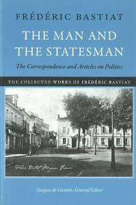 Man & the Statesman: The Correspondence & Articles on Politics by Frederic...
