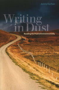 Writing in Dust: Reading the Prairie Environmentally by Jenny Kerber...
