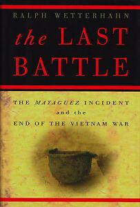 THE-LAST-BATTLE-Mayaguez-Incident-End-of-Vietnam-War-by-Wetterhahn-2001-HC-1Ed