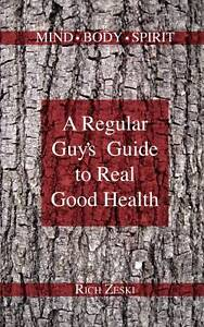 A Regular Guy's Guide to Real Good Healt...