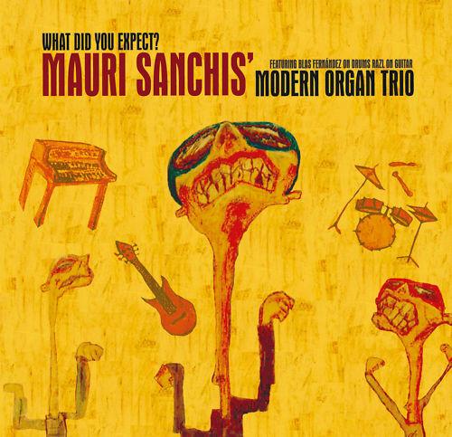 CD Mauri Sanchis Modern Organ Trio What Did You Expect?