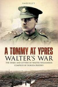 Williamson, Walter, Priddey, Doreen, A Tommy at Ypres: Walter's War - The Diary