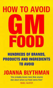 Good, How to Avoid GM Food : Hundreds of Brands, Products and Ingredients to Avo
