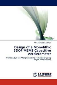 USED (LN) Design of a Monolithic 3DOF MEMS Capacitive Accelerometer: Utilizing S