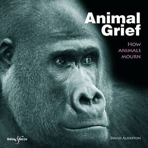 Animal Grief: How Animals Mourn by David Alderton (Hardback, 2011)