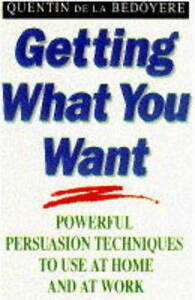 Getting What You Want: Powerful Persuasion Techniques to Use at Home and at...