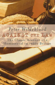 Against-the-Law-The-Classic-Account-of-a-Homosexual-in-1950s-Britain-Wildeblood