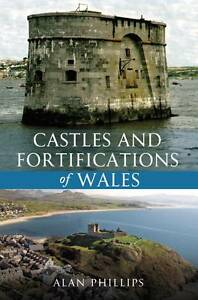 NEW CASTLES AND FORTIFICATIONS OF WALES by Alan Phillips