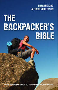 The Backpacker's Bible: Your Essential Guide to Round the World Travel by...