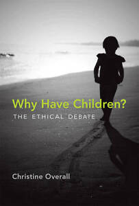 Why Have Children? – The Ethical Debate, Christine Overall