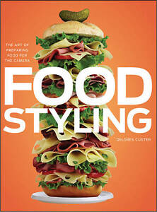NEW Food Styling: The Art of Preparing Food for the Camera by Delores Custer