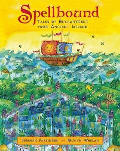 Spellbound: Tales of Enchantment from Ancient Ireland ' Siobhan Parkinson