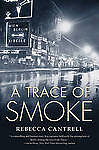 NEW A Trace of Smoke (Hannah Vogel) by Rebecca Cantrell