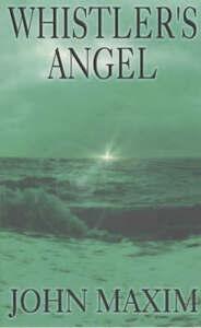 John-R-Maxim-Whistlers-Angel-Book