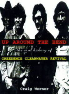 Up-Around-the-Bend-The-Oral-History-of-Creedence-Clearwater-Revival-by