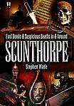 Foul Deeds and Suspicious Deaths in and Around Scunthorpe by Stephen Wade...