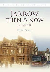 JARROW-THEN-NOW-BY-PAUL-PERRY-TYNESIDE-NEWCASTLE-SHIELDS-HEBBURN-WALLSEND