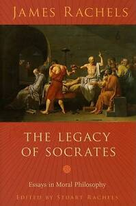 The Legacy of Socrates – Essays in Moral Philosophy, James Rachels