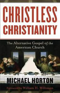 Christless Christianity: The Alternative Gospel of the American Church by...