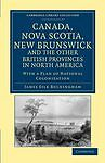 Canada, Nova Scotia, New Brunswick, and the Other British Provinces in North Ame