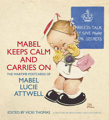 Mabel Keeps Calm and Carries On: The Wartime Postcards of Mabel Lucie Attwell...