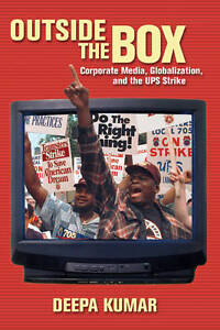 Outside the Box: Corporate Media, Globalization, and the UPS Strike by Deepa...