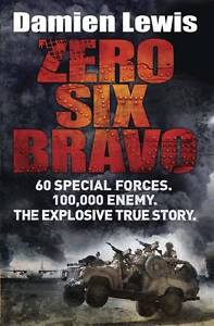Zero Six Bravo: 60 Special Forces. 100,000 Enemy. The Explosive True Story by D…