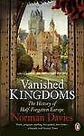 Vanished Kingdoms: The History of Half-Forgotten Europe by Norman Davies...