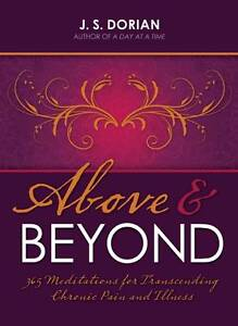 Above and Beyond: 365 Meditations for Transcending Chronic Pain and Illness,J. S