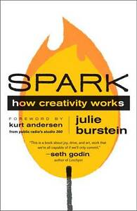 Spark: How Creativity Works by Kurt Andersen, Julie Burstein (Paperback, 2012)
