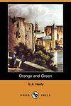 NEW Orange and Green (Dodo Press) by G. A. Henty