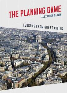 The-Planning-Game-Lessons-from-Great-Cities-by-Alexander-Garvin-Hardback