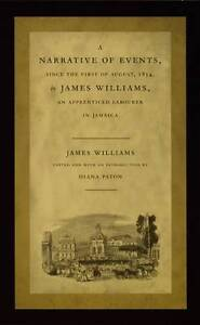 A Narrative of Events, since the First of August, 1834, by James Williams, an...