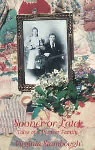 Sooner or Later: Tales of a Pioneer Family by Virginia Carter Stumbough...