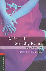 Oxford Bookworms Library: Stage 3: A Pair of Ghostly Hands and Other Stories, Mo