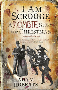 I-am-Scrooge-A-Zombie-Story-for-Christmas-by-Adam-Roberts-Paperback-2012