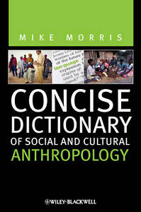 Concise Dictionary of Social and Cultural Anthropology by Mike Morris...