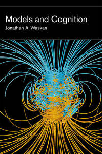 Models and Cognition, Jonathan A. Waskan