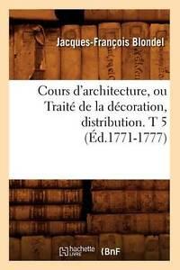 Cours D'Architecture, Ou Traite de La Decoration, Distribution. T 5 (Arts) (Fren